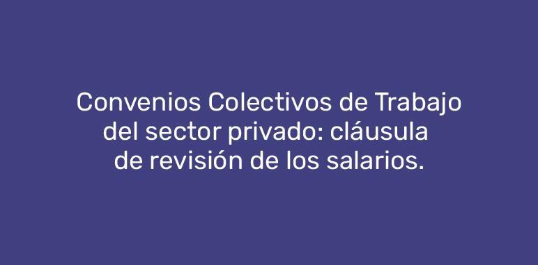Convenios Colectivos de Trabajo del sector privado: cláusula de revisión de los salarios