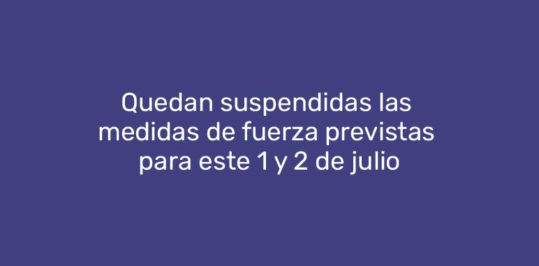 Quedan suspendidas las medidas de fuerza previstas para este 1 y 2 de julio