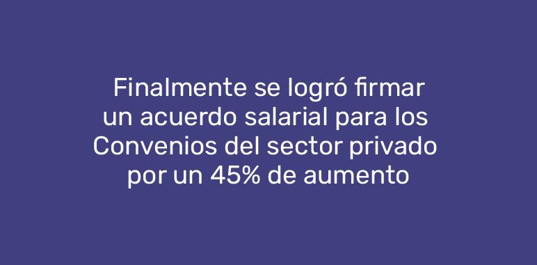 Finalmente se logró firmar un acuerdo salarial para los  Convenios del sector privado  por un 45% de aumento