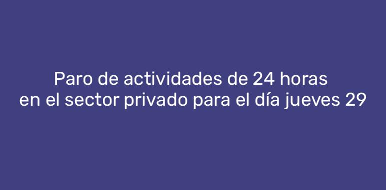 Paro de actividades de 24 horas en el sector privado para el día jueves 29