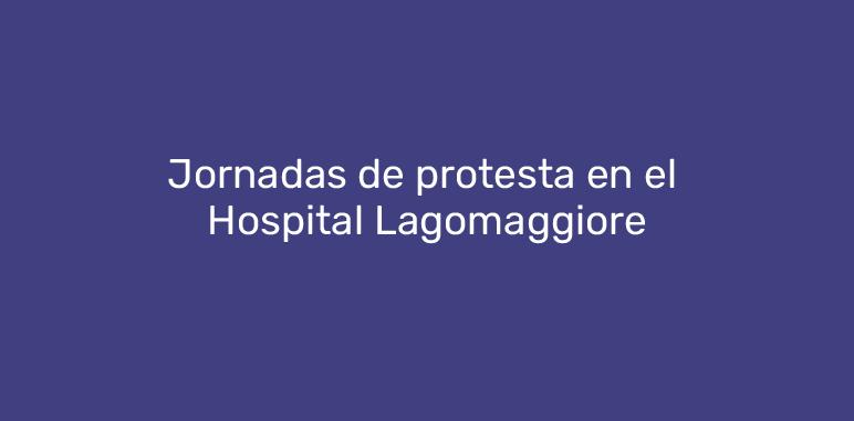 Jornadas de protesta en el Hospital Lagomaggiore