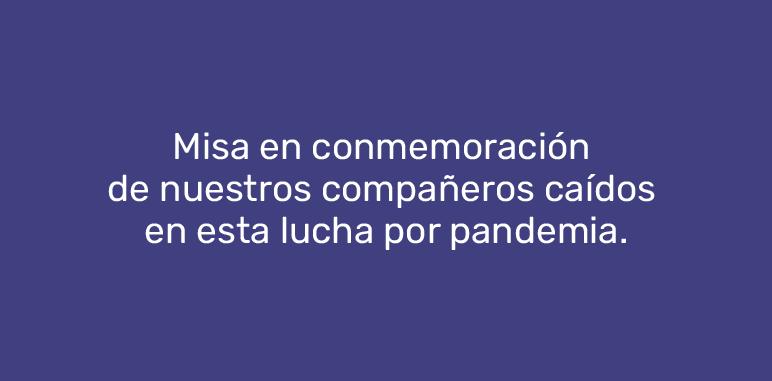 Misa en conmemoración de nuestros compañeros caídos en esta lucha por pandemia.