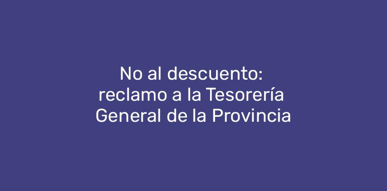 No al descuento: reclamo a la Tesorería General de la Provincia.