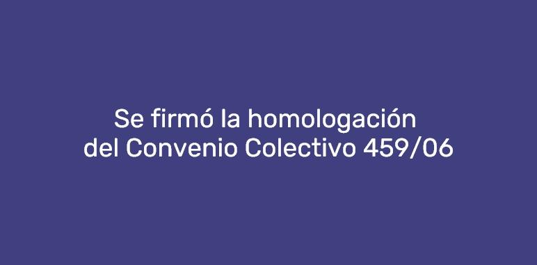 Se firmó la homologación del Convenio Colectivo 459/06