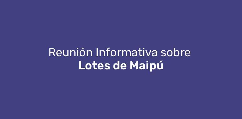 Reunión Informativa sobre Lotes de Maipú
