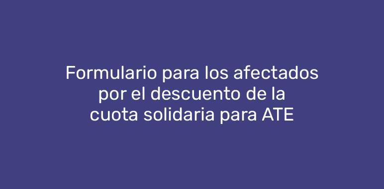 Formulario para los afectados por el descuento de la cuota solidaria para ATE