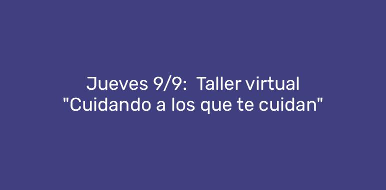 """Jueves 9/9:  Taller virtual """"Cuidando a los que te cuidan"""""""