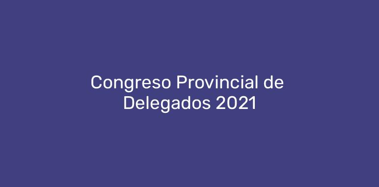 Congreso Provincial de Delegados 2021