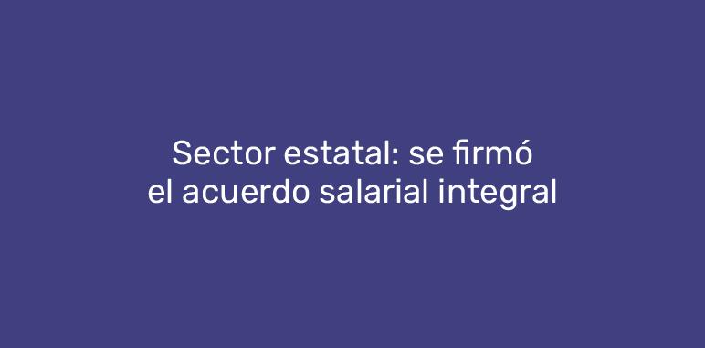 Sector estatal: se firmó el acuerdo salarial integral